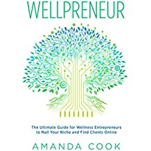 Wellpreneur: The Ultimate Guide for Wellness Entrepreneurs to Nail Your Niche and Find Clients Online (English Edition)
