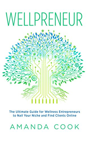 wellpreneur-the-ultimate-guide-for-wellness-entrepreneurs-to-nail-your-niche-and-find-clients-online