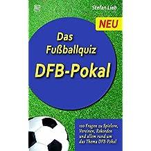 Das Fußballquiz – DFB-Pokal: 120 Fragen zu Spielern, Vereinen, Rekorden und allem rund um das Thema DFB-Pokal