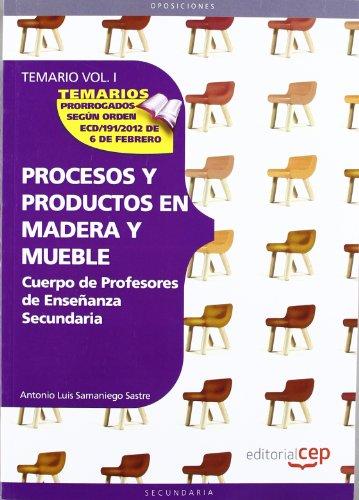 Cuerpo de Profesores de Enseñanza Secundaria. Procesos y Productos en Madera y Mueble.Temario Vol. I.: 1 (Profesores Eso 2012 (cep))