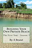 Building Your Own Private Beach (The First Year - Season I)