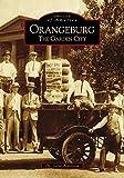 Orangeburg: The Garden City (Images of America)