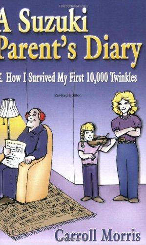 Suzuki Parent's Diary: How I Survived My First 10, 000 Twinkles (Suzuki Method International)
