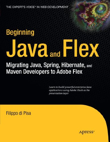 Beginning Java and Flex: Migrating Java, Spring, Hibernate and Maven Developers to Adobe Flex (Expert's Voice in Web Development) by Filippo di Pisa (2010-01-05)