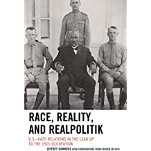 Race, Reality, and Realpolitik: U.s.-haiti Relations in the Lead Up to the 1915 Occupation
