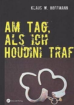 Am Tag, als ich Houdini traf von [Hoffmann, Klaus W.]