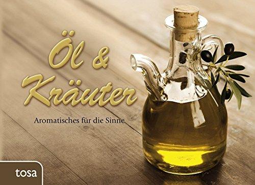 Öl & Kräuter: Aromatisches für die Sinne -