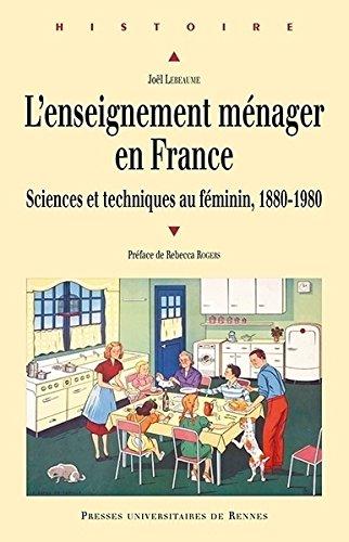 L'enseignement ménager en France : Sciences et techniques au féminin, 1880-1980 par  Joël Lebeaume