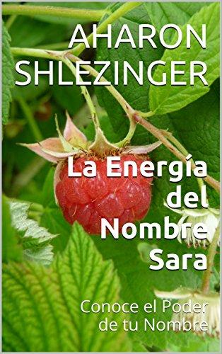 La Energía del Nombre Sara: Conoce el Poder de tu Nombre por Aharon Shlezinger