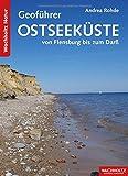 Geoführer Ostseeküste: von Flensburg bis zum Darß - Andrea Rohde