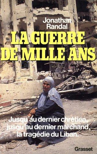 La Guerre de mille ans : Jusqu'au dernier chrétien, jusqu'au dernier marchand, la tragédie du Liban