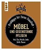 Möbel und Gegenstände pflegen: Profitipps für Ihren Haushalt (German Edition)