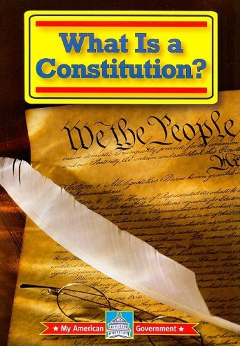 What Is a Constitution? (My American Government) by William David Thomas (2008-01-01)