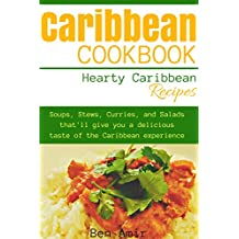 Caribbean Cookbook: Hearty Caribbean Recipes. Soups, stews, curries, and salads that'll give you a taste of the Caribbean experience (English Edition)