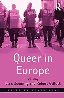 Queer in Europe: Contemporary Case Studies (Queer Interventions) by [Gillett, Robert]