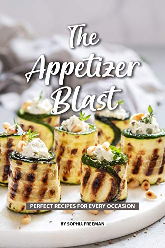 The Appetizer Blast: Perfect Recipes for Every Occasion (English Edition) (Frozen Party Tea)