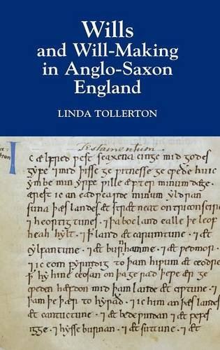 Wills and Will-making in Anglo-Saxon England (Anglo-saxon Wills)