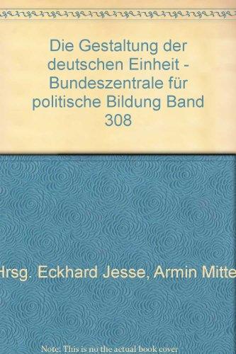 Die Gestaltung der deutschen Einheit - Bundeszentrale für politische Bildung Band 308