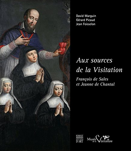 Aux sources de la Visitation : François de Sales et Jeanne de Chantal par David Marguin