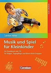 Musik und Spiel für Kleinkinder: Praxisbuch mit CD