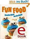 Fun Food: Kreative Rezeptideen für Ki...