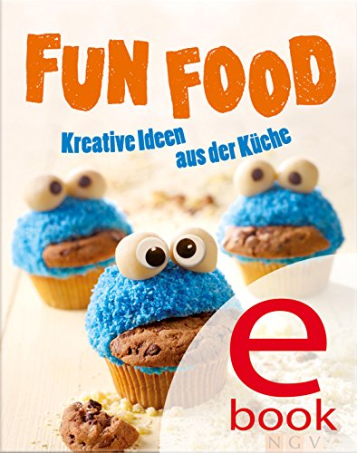 Fun Food: Kreative Rezeptideen für Kinderfest, Motto-Party und viele weitere Anlässe (Für Kinder Für Food-ideen Halloween)