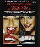 Parodontologia chirurgica mucogengivale. Procedure di chirurgia plastica e rigenerativa dei tessuti parodontali e peri-implantari