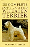 The Complete Soft Coated Wheaten Terrier by Roberta A. Vesley (1991-09-02)
