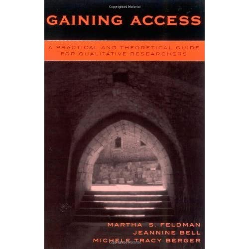 Gaining Access: A Practical and Theoretical Guide for Qualitative Researchers by Feldman, Martha S., Bell, Jeannine, Berger, Michele Tracy (2003) Paperback