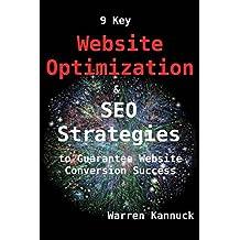 9 Key Website Optimization & SEO Strategies to Guarantee Website Conversion Success by Mr Warren Kannuck (2013-11-21)