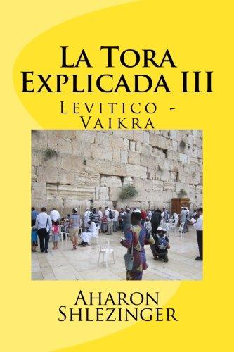 La Tora Explicada III: Levitico - Vaikra: Volume 3 por Aharon Shlezinger