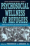 The Psychosocial Wellness of Refugees: Issues in Qualitative and Quantitative Research (Forced Migration)