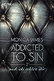 ...  und ich gehöre dir: Addicted to Sin (2) (Addicted to Sin-Serie, Band 2) - Monica James