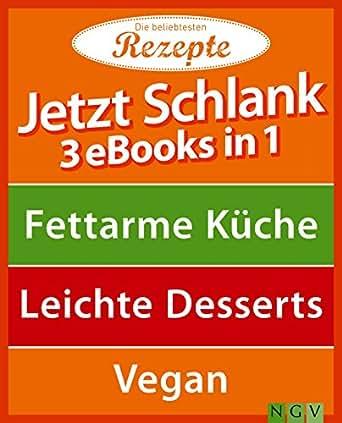 jetzt schlank - 3 ebooks in 1: fettarme küche - leichte desserts ... - Fettarme Küche