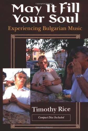 May It Fill Your Soul: Experiencing Bulgarian Music (Chicago Studies in Ethnomusicology) 1st edition by Rice, Timothy (1994) Paperback
