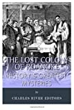 History's Greatest Mysteries: The Lost Colony of Roanoke by Charles River Editors (2013-10-31)