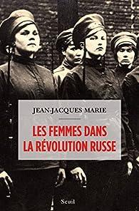 Les femmes dans la révolution russe par Jean-Jacques Marie