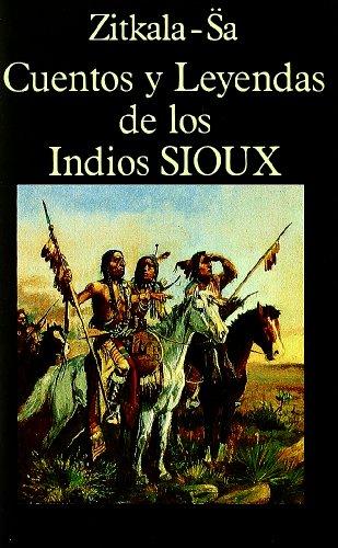 Cuentos y Leyendas de los Indios Sioux (Libros de los Malos Tiempos) por Zitkala-Sa