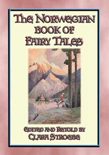 THE NORWEGIAN BOOK OF FAIRY TALES - 38 children's stories from Norse-land: Children's Stories from the land of the Vikings (English Edition)