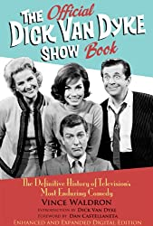 The Official Dick Van Dyke Show Book [Deluxe Expanded Archive Edition]: The Definitive History of Television's Most Enduring Comedy (English Edition)