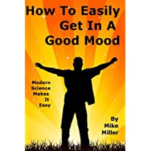 How To Easily Get In A Good Mood And Stay There