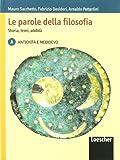 Le parole della filosofia. Storia, temi, abilità. Vol. A: Antichità e Medioevo. Per le Scuole superiori. Con espansione online