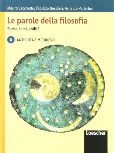Le parole della filosofia. Storia, temi, abilità. Vol. A: Antichità e Medioevo. Con espansione online. Per le Scuole superiori