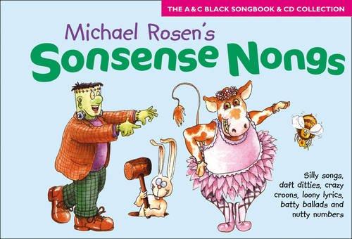 Songbooks - Sonsense Nongs (Book + CD): Michael Rosen's book of silly songs, daft ditties, crazy croons, loony lyrics, batty ballads ...