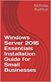 Windows Server 2016 Essentials Installation Guide for Small Businesses