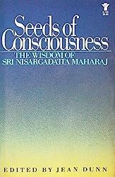 Seeds of Consciousness: The Wisdom of Sri Nisargadatta Maharai