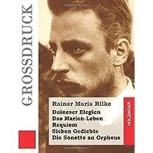 Duineser Elegien / Das Marien-Leben / Requiem / Sieben Gedichte / Die Sonette an Orpheus (Großdruck)