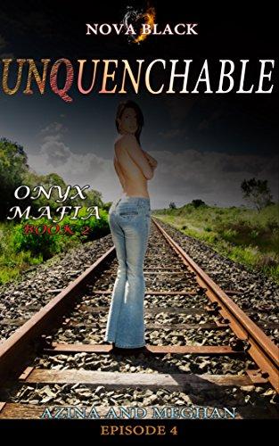 Onyx Mafia: Unquenchable - Episode 4: (Azina and Meghan) Book 2 (Onyx Mafia Unquenchable) (English Edition)