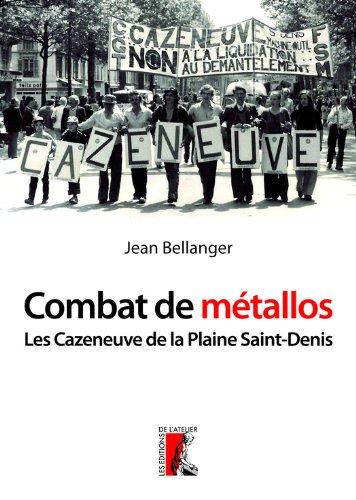 Combat de métallos: Les Cazeneuve de la Plaine Saint-Denis (1976-1979) (HISTOIRE HC)