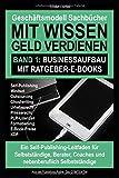 Geschäftsmodell Sachbücher – Mit Wissen Geld verdienen / Band 1:...